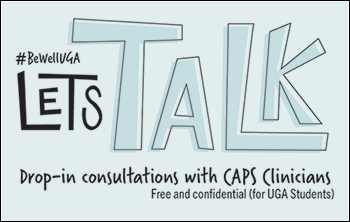 CAPS Let's Talk program. Drop-in consultations with CAPS clinicians. Free and confidential for UGA students. Wednesdays 3:30-4:40pm, Science Learning Center (SLC) 136. Modeled after the Let's Talk program at Cornell University and the University of Kentucky.